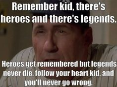 Remember kid, there's heroes and there's legends. Heroes get remembered but legends never die, follow your heart kid, and you'll never go wrong. -The Sandlot Sandlot Quotes, The Sandlot, Legends Never Die Quote, Some Quotes, Great Quotes, Heart Never, Just So You Know, Follow Your Heart, Heart For Kids