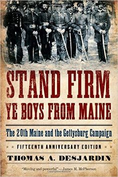 Stand Firm Ye Boys from Maine: The 20th Maine and the Gettysburg Campaign: Thomas A. Desjardin: 9780195382310: Amazon.com: Books
