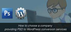 How to choose a company providing PSD to WordPress conversion services #PSDtoWordPressconversion  #WordPressCMSdevelopmentindia