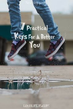 7 Practical Keys For A Better You