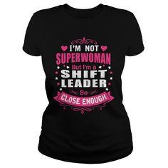 SHIFT LEADER I'm Not Superwoman But I'm So Close Enough T-Shirts, Hoodies. CHECK PRICE ==► https://www.sunfrog.com/LifeStyle/SHIFT-LEADER--SUPER-WM-108914931-Black-Ladies.html?id=41382