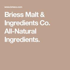 Briess Malt & Ingredients Co. All-Natural Ingredients.