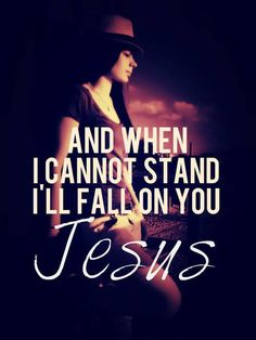 When unable to stand, fall on Jesus   https://www.facebook.com/photo.php?fbid=10151811292086718