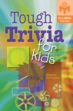 Tough Trivia for Kids (Mensa) by Helene Hovanec http://www.amazon.com/dp/1402721366/ref=cm_sw_r_pi_dp_gvXUub0HNMGNG
