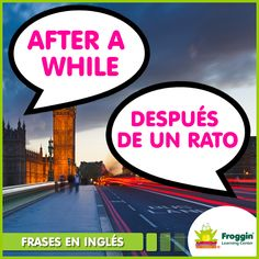 www.froggin.com.mx  Frases más utilizadas en una conversación en inglés. Ejemplo: Maybe after a while you could even move in yourself.  (Quizás, después de un tiempo podrás trasladarte sola.)
