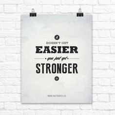 Inspirational Quote Poster - It Doesn't Get Easier, You Just Get Stronger.