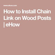 How to Install Chain Link on Wood Posts | eHow
