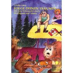 Folge Deinen Träumen - Mit dem Wohnmobil durch Westkanada und Alaska, Gabriele Tobias - autorenweb.de /Deine Literatur im Internet - Kostenlos Leseproben veröffentlichen uvm. seit 1999