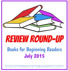Reviews of easy readers and beginning chapter books collected from book blogs in the month of July 2015.