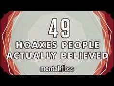 ▶ 49 Hoaxes People Actually Believed - mental_floss on YouTube (Ep.12) - YouTube