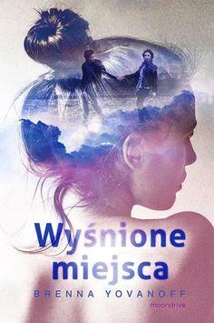 Wyśnione miejsca – Yovanoff Brenna | Książka – Woblink.com World Of Books, Retelling, Erotica, Book Lovers, The Book, Mystery, Romance, Reading, Movies