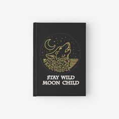 'Stay Wild Moon Child' Hardcover Journal by CavemanMedia Notebooks, Journals, Stay Wild Moon Child, Journal Notebook, My Arts, Art Prints, Printed, Children, Paper