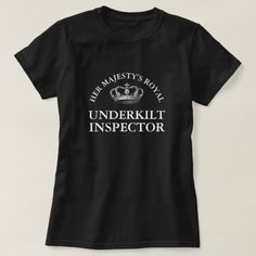 "Her Majesty's Royal Under Kilt Inspector Funny T-Shirt--Talk about a great job! Proudly display that you're an expert on what men wear under their kilts by wearing this funny tee-shirt. But be careful--there are a lot of people who'll be wanting to take your job. For a tee in this motif for light-colored shirts, and for more Scottish items, see my Collection, ""Scotland Forever."" https://www.zazzle.com/her_majestys_royal_under_kilt_inspector_funny_t_shirt-235796556441186481"