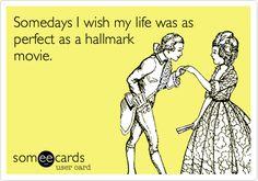 Somedays I wish my life was as perfect as a hallmark movie. | TV Ecard | someecards.com