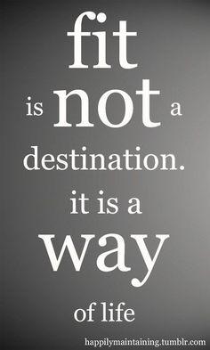 Estar em forma não é um destino. É um estilo de vida.
