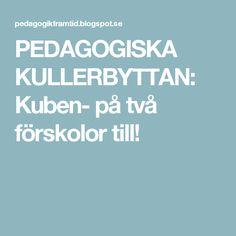 PEDAGOGISKA KULLERBYTTAN: Kuben- på två förskolor till!