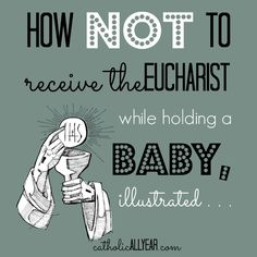 Catholic All Year: How NOT to Receive the Eucharist While Holding a Baby, Illustrated . . .