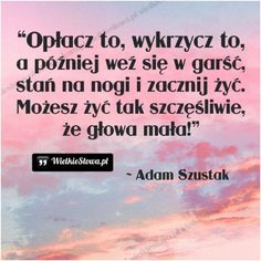 Opłacz to, wykrzycz to… Sad Love Quotes, Daily Quotes, True Quotes, Morning Motivation, Life Motivation, Inspirational Thoughts, Cool Words, Quotations, Wisdom