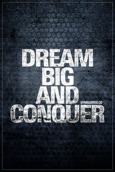 Dream big and conquer.   #cantstopwontstop #conquer #trainhard #workhard