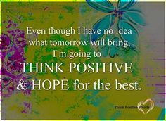 Think Positive And Hope For The Best