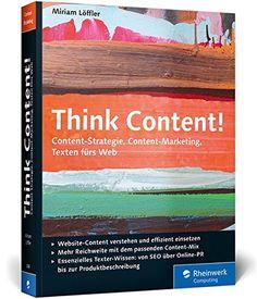 Think Content!: Content-Strategie, Content-Marketing, Tex…