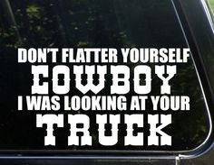 """Don't Flatter Yourself Cowboy I Was Looking At Your Truck (8-3/4"""" x 5"""") Die Cut Decal Bumper Sticker For Windows. Cars, Trucks, Laptops, Etc"""