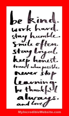 My thoughts for today (and every day): Be kind. Work hard. Stay humble. Smile often. Stay loyal. Keep honest. Travel when possible. Never stop learning. Be thankful always. And LOVE. #kindness #love Thought For Today, Never Stop Learning, Stay Humble, Weight Loss Inspiration, Weight Loss Tips, Work Hard, Fitness Motivation, Love You, Thankful