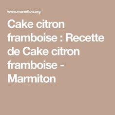 Cake citron framboise : Recette de Cake citron framboise - Marmiton