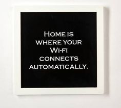 Does your wifi connect automatically? We love this 'quirky' print , and how true .. The print would make a fun NEW HOME gift, or as a fantastic wedding gift. The text is pin-sharp and the paper non-reflective so you can hang and light it exactly as you wish. The print comes framed in a smart white frame. Made from: Paper MDF frame Dimensions: 35cm square