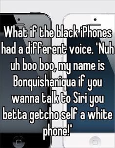 """Black iPhones...""  Racist pinning is why pinterest made secret boards.  The fact that the pinner is not ashamed enough to utilize them (or, hey, maybe not share at all!) concerns me."