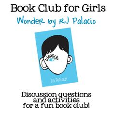 Book Club for Girls featuring the book Wonder, amazing idea - love this! @Renee Corley I clicked through to the site and the discussion questions would be great for boys too. We just started the book yesterday and can't get enough!
