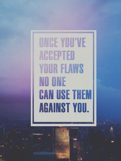 Wise words to Remember ...ALWAYS! Once you've accepted your flaws no one can use them against you. #Quotes #Words #Sayings #Life #Inspiration