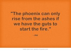 Image gallery for : rise from the ashes quotes