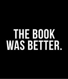The book was better. #TSHIRT #TEESHIRTS #CUSTOMSHIRT #MAKEYOUROWNTSHIRT #SLOGAN #SAYING #QUOTE #FUNNY #COOL #ART #TEE #CLOTHING #SALE Custom printed T-Shirts available online at www.instathreds.co