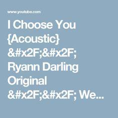 I Choose You Ryann Darling Original Wedding Song