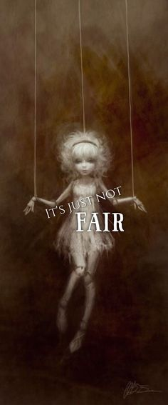 Not Fair #notfair #marionette #puppet #quote