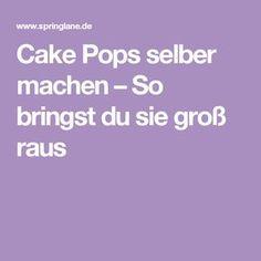 Cake Pops selber machen – So bringst du sie groß raus