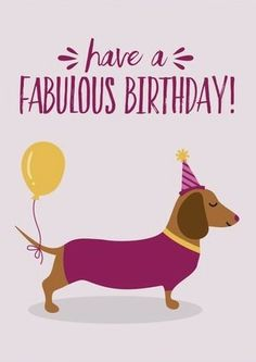 Best Happy Birthday Dachshund Wishes Images Memes Cute Birthday Cards, Happy Birthday Images, Birthday Love, Happy Birthday Greetings, Birthday Greeting Cards, Happy Birthday Humorous, Happy Birthday Animals, Fabulous Birthday, Animal Birthday