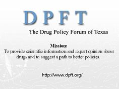 "Monday evenings 9:00/10:00 pm CT/ET DPFT presents the program ""Drugs, Crime and Politics"".  Catch it streaming http://hmstv.org/HMSLive.aspx on line and Comcast cable station 17  Houston Media Source. Phone in 713-807-1794 for the discussion regarding the criminal justice system, politics, and policy with regard to drugs."