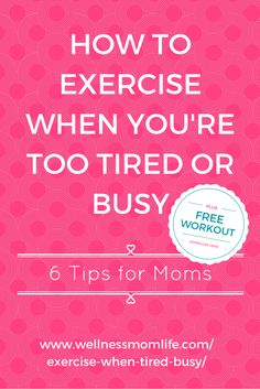 How to Exercise When You're Too Tired: 6 Tips for Moms plus a FREE Workout Download!  Do you struggle with finding time to exercise as a busy and tired mom? Here's 6 tips to help you find ways to exercise when you're too tired. Grab the FREE printable download by clicking to the post here:  http://www.wellnessmomlife.com/exercise-when-tired-busy/