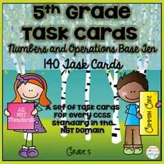 Common Core Number and Operations Base Ten Grade 5: This product contains 140 task cards that are aligned to the Common Core Standards in the NBT Domain,It is separated by standard and includes a set of task cards for each standard in the NBT domain.Skills include: Powers of 10 Read, write, and compare decimals to thousandths Rounding Decimals Multiplying multi-digit numbers Division of whole numbers up to 4 digit dividends and 2 digit divisors Add, Subtract, Multiply, and Divide decimals…
