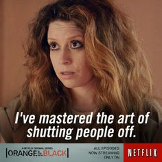I've mastered the art of shutting people off ~ Orange Is the New Black (2013) Quotes