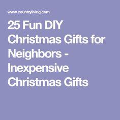 25 Fun DIY Christmas Gifts for Neighbors - Inexpensive Christmas Gifts