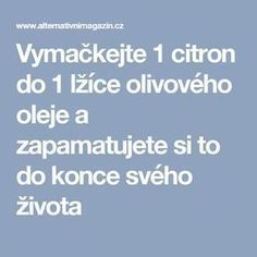 Vymačkejte 1 citron do 1 lžíce olivového oleje a zapamatujete si to do konce svého života Home Doctor, Natural Cures, Organic Beauty, Weight Loss Plans, Healthy Weight Loss, Feel Better, Helpful Hints, Herbalism, Healthy Lifestyle