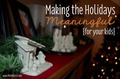 10+ways+to+make+the+holidays+more+meaningful+for+you+kids+by+Mary+Carver+via+MomAdvice.com