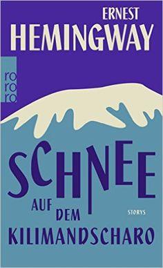 Schnee auf dem Kilimandscharo: Amazon.de: Ernest Hemingway, Werner Schmitz: Bücher