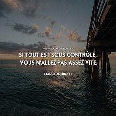 Si tout est sous contrôle, vous n'allez pas assez vite. — Mario Andretti #citation