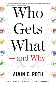Who Gets What -- and Why: The New Economics of Matchmaking a