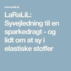 LaRaLiL: Syvejledning til en sparkedragt - og lidt om at sy i elastiske stoffer