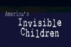 America's Invisible Children is a documentary about the plight of homeless children in America.    We won an Emmy for this documentary in 2008.
